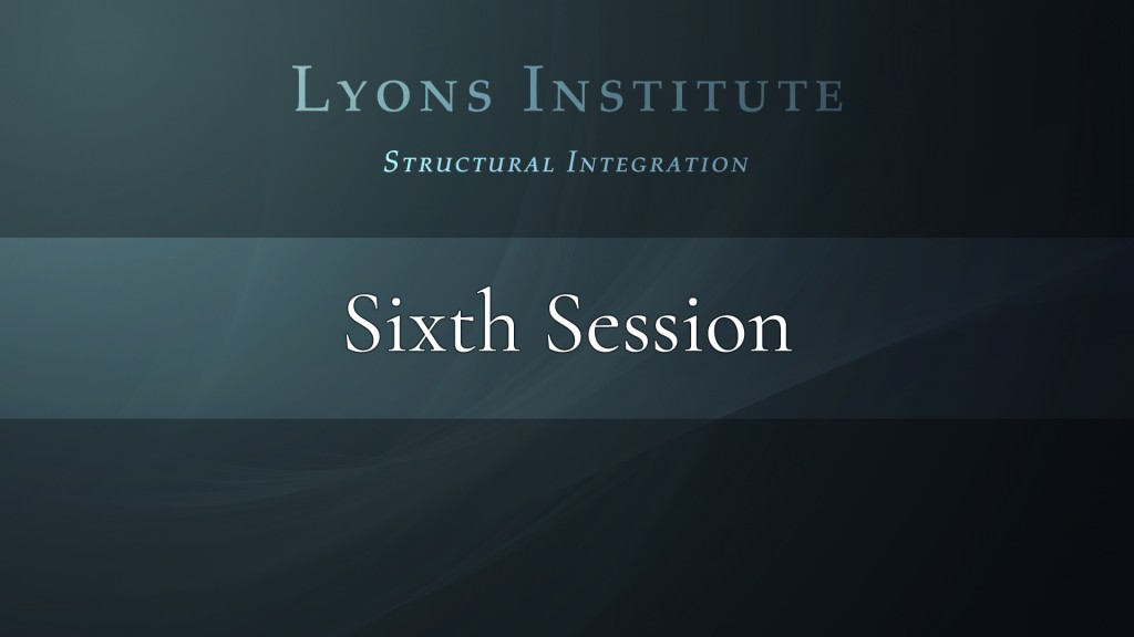 Structural Integration - Sixth Session